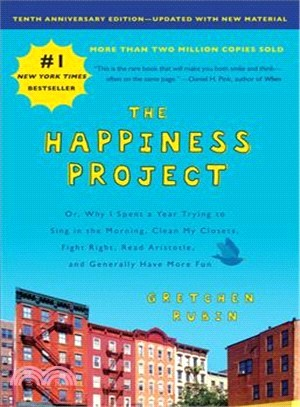 The Happiness Project ― Or, Why I Spent a Year Trying to Sing in the Morning, Clean My Closets, Fight Right, Read Aristotle, and Generally Have More Fun