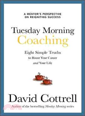 Tuesday Morning Coaching ─ Eight Simple Truths to Boost Your Career and Your Life: A Mentor's Perspective on Reigniting Success
