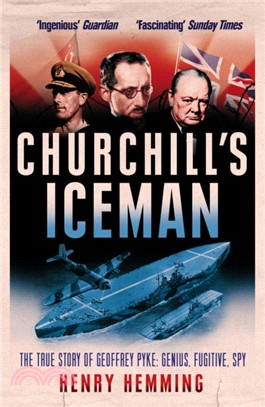 Churchill's Iceman:The True Story of Geoffrey Pyke: Genius, Fugitive, Spy