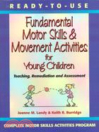 Ready-To-Use Fundamental Motor Skills & Movement Activities for Young Children: Teaching, Assessment & Remediation