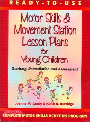 Ready-To-Use Motor Skills & Movement Station Lesson Plans for Young Children ― Teaching, Remediation and Assessment