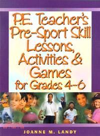 P.E. Teacher's Pre-Sport Skill Lessons, Activities & Games for Grades 4-6