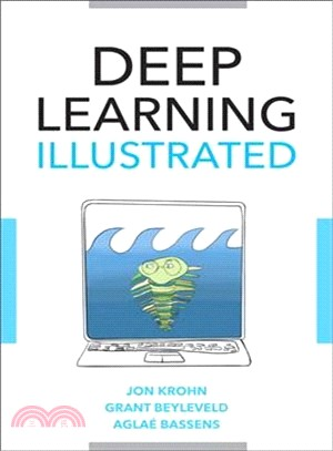 Deep learning illustrated : a visual, interactive guide to artificial intelligence