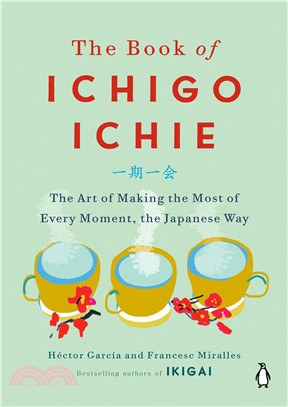 The Book of Ichigo Ichie ― The Art of Making the Most of Every Moment, the Japanese Way