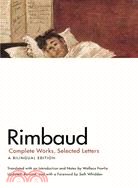 Rimbaud : Complete Works, Selected Letters, a Bilingual Edition