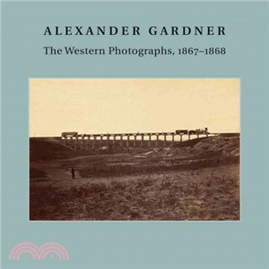 Alexander Gardner ― The Western Photographs, 1867-1868