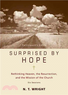 Surprised by Hope: Rethinking Heaven, the Resurrection, and the Mission of the Church: Six Sessions: Participant's Guide