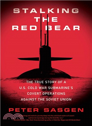 Stalking the Red Bear ─ The True Story of a U.S. Cold War Submarine's Covert Operations Against the Soviet Union