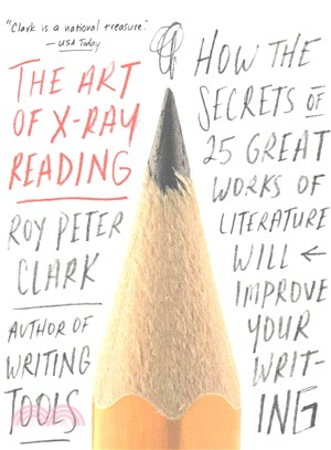 The Art of X-Ray Reading ─ How the Secrets of 25 Great Works of Literature Will Improve Your Writing