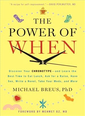 The Power of When ― Discover Your Chronotype--and Learn the Best Time to Eat Lunch, Ask for a Raise, Have Sex, Write a Novel, Take Your Meds, and More