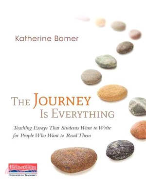The Journey Is Everything ― Teaching Essays That Students Want to Write for People Who Want to Read Them