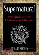 Supernatural—Writings on an Unknown History