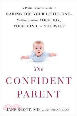 The Confident Parent ― A Pediatrician's Guide to Caring for Your Little One--without Losing Your Joy, Your Mind, or Yourself