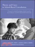 Theory And Cases in School-Based Consultation: A Resource for School Psychologists, School Counselors, Special Educators, and Other Mental Health Professionals