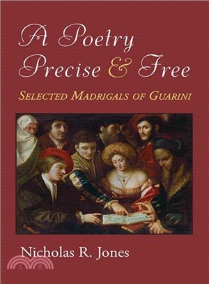 A Poetry Precise and Free ― Selected Madrigals of Guarini