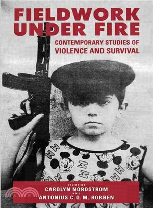 Fieldwork Under Fire ─ Contemporary Studies of Violence and Survival
