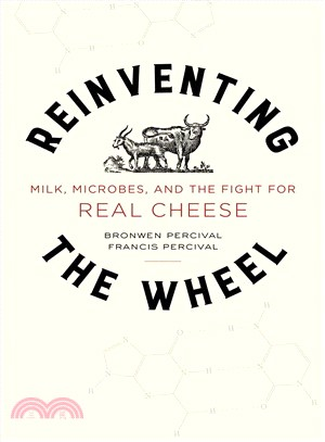 Reinventing the Wheel ― Milk, Microbes, and the Fight for Real Cheese