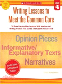 Writing Lessons to Meet the Common Core ― Grade 4: 18 Easy Step-by-step Lessons With Models and Writing Frames That Guide All Students to Succeed