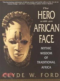 The Hero With an African Face—Mythic Wisdom of Traditional Africa