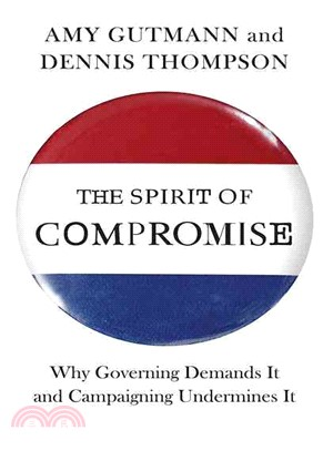 The Spirit of Compromise—Why Governing Demands It and Campaigning Undermines It