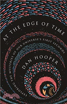 At the Edge of Time ― Exploring the Mysteries of Our Universe First Seconds