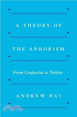 A Theory of the Aphorism:From Confucius to Twitter