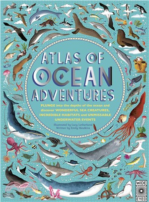 Atlas of Ocean Adventures: A Collection of Natural Wonders, Marine Marvels and Undersea Antics from Across the Globe