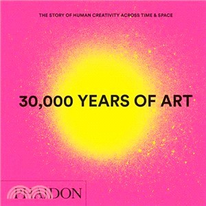 30,000 Years of Art ― The Story of Human Creativity Across Time & Space