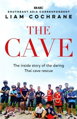 The Cave:The Inside Story of the Amazing Thai Cave Rescue
