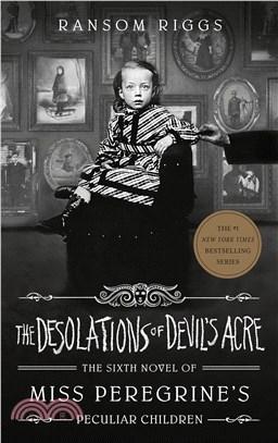 The Desolations of Devil's Acre (Miss Peregrine's Peculiar Children #6)