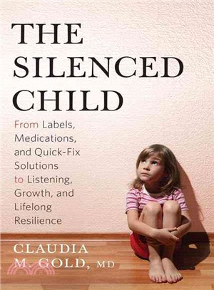 The Silenced Child ― From Labels, Medications, and Quick-fix Solutions to Listening, Growth, and Lifelong Resilience