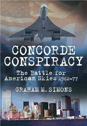 Concorde Conspiracy—The Battle for American Skies, 1962-77