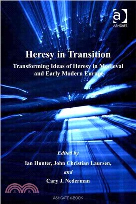 Heresy In Transition ― Transforming Ideas Of Heresy In Medieval And Early Modern Europe