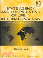 State Agency and the Patenting of Life in International Law: Merchants and Missionaries in a Global Society