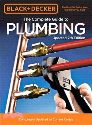 Black & Decker the Complete Guide to Plumbing ― Completely Updated to Current Codes