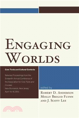 Engaging Worlds ─ Core Texts and Cultural Contexts: Selected Proceedings from the Sixteenth Annual Conference of the Association for Core Texts and Courses, New Brunswi