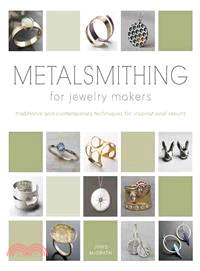 Metalsmithing for Jewelry Makers ─ Traditional and Contemporary Techniques for Inspirational Results