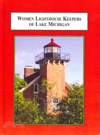 Women Lighthouse Keepers of Lake Michigan—Heroic Tales of Courage and Resourcefulness
