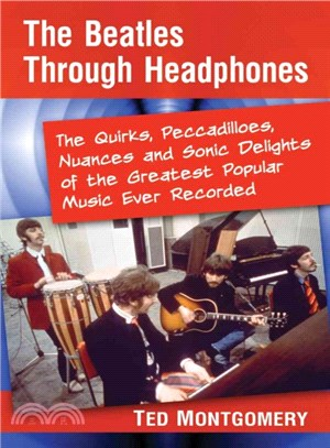 The Beatles Through Headphones ― The Quirks, Peccadilloes, Nuances and Sonic Delights of the Greatest Popular Music Ever Recorded
