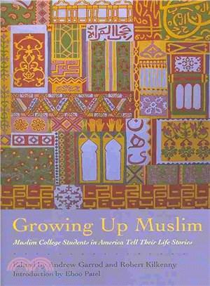 Growing Up Muslim ― Muslim College Students in America Tell Their Life Stories