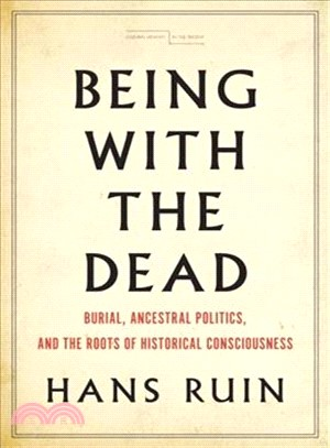 Being With the Dead ― Burial, Ancestral Politics, and the Roots of Historical Consciousness