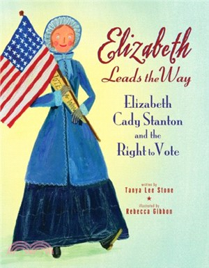 Elizabeth Leads the Way ─ Elizabeth Cady Stanton and the Right to Vote