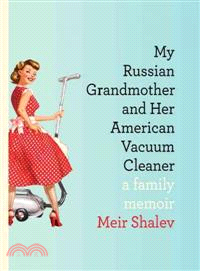 My Russian Grandmother and Her American Vacuum Cleaner ─ A Family Memoir