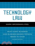 Technology Law ─ What Every Business and Business-minded Person Needs to Know