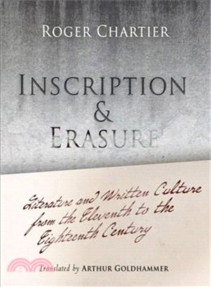 Inscription and Erasure: Literature and Written Culture from the Eleventh to the Eighteenth Century
