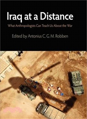 Iraq at a Distance: What Anthropologists Can Teach Us About the War
