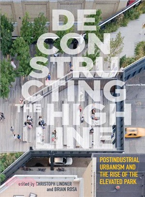Deconstructing the High Line ─ Postindustrial Urbanism and the Rise of the Elevated Park