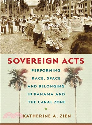 Sovereign Acts ─ Performing Race, Space, and Belonging in Panama and the Canal Zone