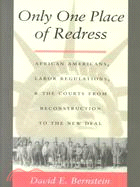 Only One Place of Redress: African-Americans, Labor Regulations, and the Courts from Reconstruction to the New Deal