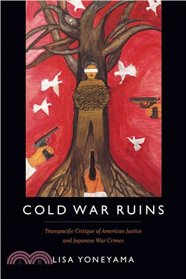 Cold War Ruins ─ Transpacific Critique of American Justice and Japanese War Crimes